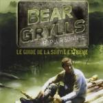 Guide de la survie extrême de bear Grylls